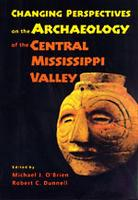 Changing Perspectives on the Archaeology of the Central Mississippi Valley (Paperback)