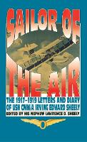 Sailor Of The Air: The 1917-1919 Letters and Diary of USN CMM/A Irving Edward Sheely (Paperback)