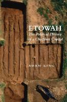 Etowah: The Political History of a Chiefdom Capital (Paperback)
