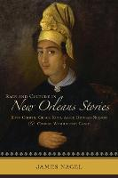 Race and Culture in New Orleans Stories: Kate Chopin, Grace King, Alice Dunbar-Nelson, and George Washington Cable (Hardback)