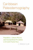 Caribbean Paleodemography: Population, Culture History, and Sociopolitical Processes in Ancient Puerto Rico (Hardback)