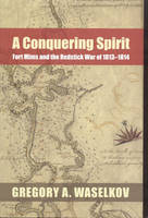 A Conquering Spirit: Fort Mims and the Redstick War of 1813-1814 (Hardback)