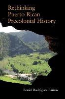 Rethinking Puerto Rican Precolonial History (Hardback)