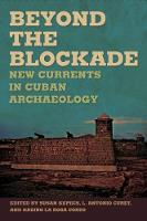 Beyond the Blockade: New Currents in Cuban Archaeology (Hardback)