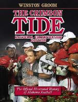 The Crimson Tide: The Official Illustrated History of Alabama Football, National Championship Edition (Hardback)