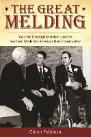 The Great Melding: War, the Dixiecrat, Rebellion, and the Southern Model for America's New Conservatism - The Modern South (Hardback)