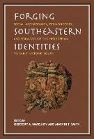 Forging Southeastern Identities: Social Archaeology, Ethnohistory, and Folklore of the Mississippian to Early Historic South (Hardback)