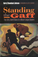 Standing the Gaff: The Life and Hard Times of a Minor League Umpire (Paperback)