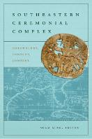 Southeastern Ceremonial Complex: Chronology, Content, Context (Paperback)