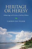 Heritage or Heresy: Archaeology and Culture on the Maya Riviera - Caribbean Archaeology and Ethnohistory Series (Paperback)