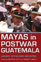 Mayas in Postwar Guatemala: Harvest of Violence Revisited (Paperback)