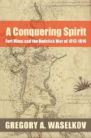 A Conquering Spirit: Fort Mims and the Redstick War of 1813-1814 (Paperback)