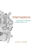 Interruptions: The Fragmentary Aesthetic in Modern Literature - Modern & Contemporary Poetics (Paperback)