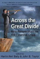 Across the Great Divide: New Perspectives on the Financial Crisis (Hardback)