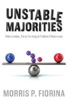 Unstable Majorities: Polarization, Party Sorting, and Political Stalemate (Paperback)
