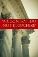 A Country I Do Not Recognize: The Legal Assault on American Values (Paperback)