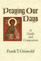 Praying Our Days: A Guide and Companion (Hardback)