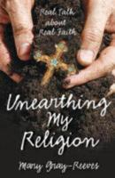 Unearthing My Religion: Real Talk about Real Faith (Paperback)