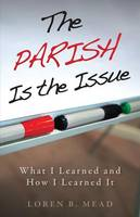 The Parish Is the Issue: What I Learned and How I Learned It (Paperback)