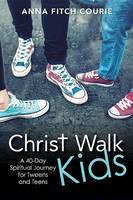 Christ Walk Kids: A 40-Day Spiritual Journey for Tweens and Teens (Paperback)