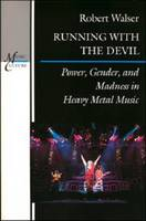 Running with the Devil: Power, Gender, and Madness in Heavy Metal Music (Paperback)