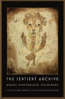 The Sentient Archive: Bodies, Performance, and Memory (Paperback)