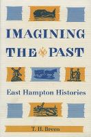 Imagining the Past: East Hampton Histories - East Hampton Histories (Paperback)