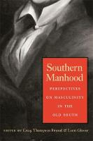 Southern Manhood: Perspectives on Masculinity in the Old South (Hardback)