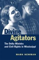 Divine Agitators: The Delta Ministry and Civil Rights in Mississippi (Hardback)