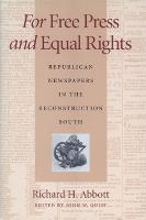 For Free Press and Equal Rights: Republican Newspapers in the Reconstruction South (Hardback)