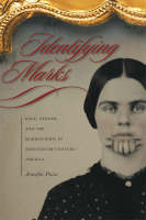 Identifying Marks: Race, Gender, and the Marked Body in Nineteenth-century America (Hardback)
