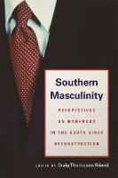 Southern Masculinity: Perspectives on Manhood in the South Since Reconstruction (Hardback)