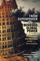 From Superpower to Besieged Global Power: Restoring World Order After the Failure of the Bush Doctrine - Studies in Security and International Affairs (Hardback)