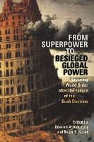 From Superpower to Besieged Global Power: Restoring World Order After the Failure of the Bush Doctrine - Studies in Security and International Affairs (Paperback)