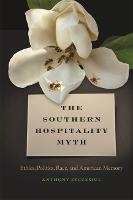 The Southern Hospitality Myth: Ethics, Politics, Race, and American Memory - The New Southern Studies Series (Hardback)