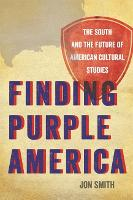 Finding Purple America: The South and the Future of American Cultural Studies - New Southern Series (Hardback)