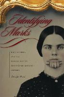 Identifying Marks: Race, Gender and the Marked Body in Nineteenth-Century America (Paperback)