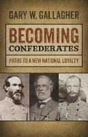 Becoming Confederates: Paths to a New National Loyalty - Mercer University Lamar Memorial Lectures (Hardback)