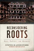Reconsidering Roots: Race, Politics, and Memory - Since 1970: Histories of Contemporary America Series (Hardback)