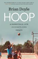 Hoop: A Basketball Life in Ninety-five Essays - Crux: The Georgia Series in Literary Nonfiction Series (Hardback)