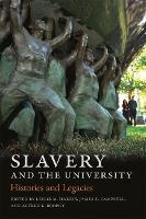 Slavery and the University: Histories and Legacies (Hardback)