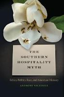 The Southern Hospitality Myth: Ethics, Politics, Race, and American Memory - The New Southern Studies (Paperback)