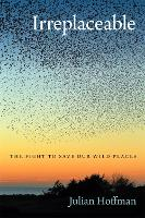 Irreplaceable: The Fight to Save Our Wild Places - Wormsloe Foundation Nature Book Series (Paperback)
