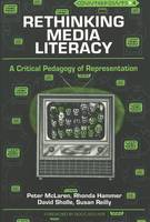 Rethinking Media Literacy: A Critical Pedagogy of Representation - Counterpoints Studies in the Postmodern Theory of Education 4 (Paperback)