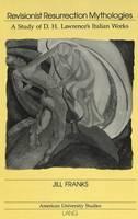 Revisionist Resurrection Mythologies: A Study of D.H. Lawrence's Italian Works - American University Studies Series 4: English Language and Literature 176 (Hardback)