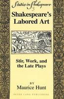 Shakespeare's Labored Art: Stir, Work, and the Late Plays - Studies in Shakespeare 3 (Paperback)