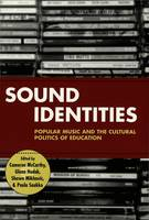 Sound Identities: Popular Music and the Cultural Politics of Education - Counterpoints 96 (Paperback)