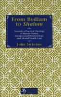 From Bedlam to Shalom: Towards a Practical Theology of Human Nature, Interpersonal Relationships and Mental Health Care - Pastoral Theology 1 (Hardback)