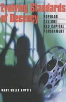 Evolving Standards of Decency: Popular Culture and Capital Punishment - Politics, Media & Popular Culture 10 (Paperback)