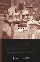Platonic Architectonics: Platonic Philosophies & the Visual Arts (Paperback)